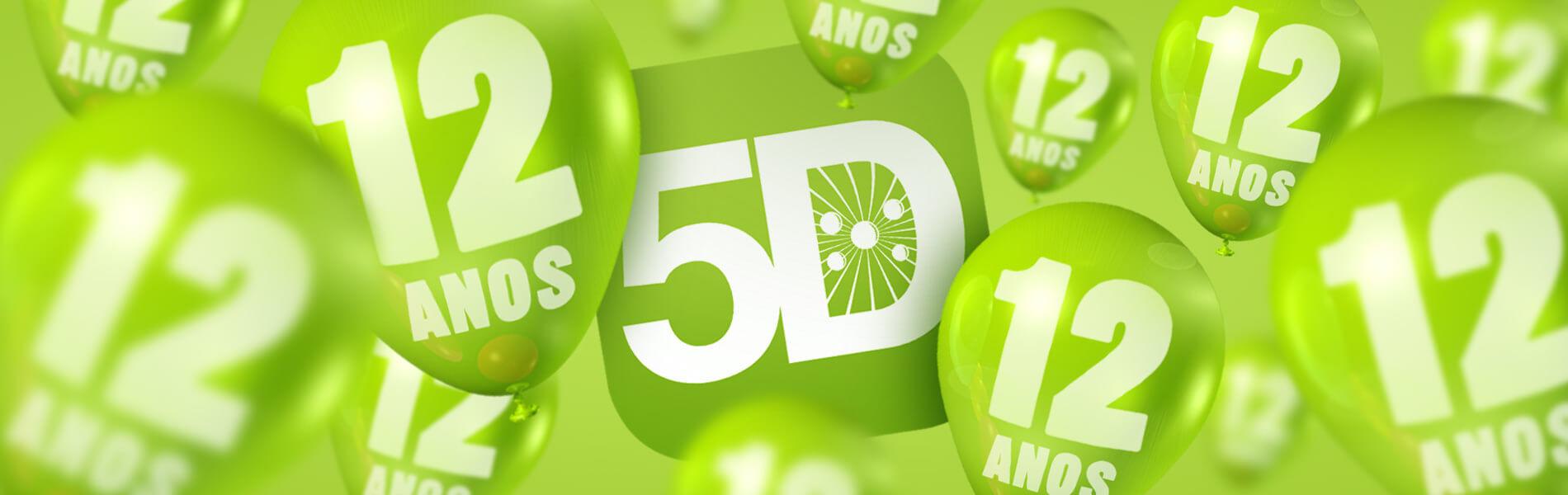 A 5D é uma empresa de 12 anos de experiência!